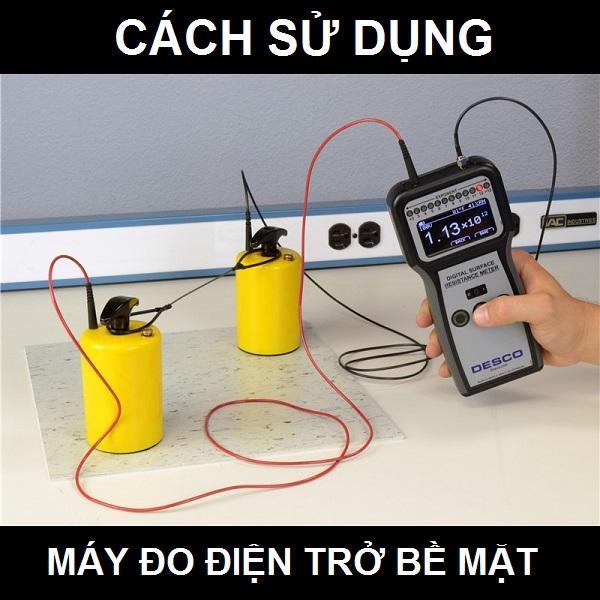 Cách sử dụng máy đo điện trở bề mặt đơn giản, chính xác