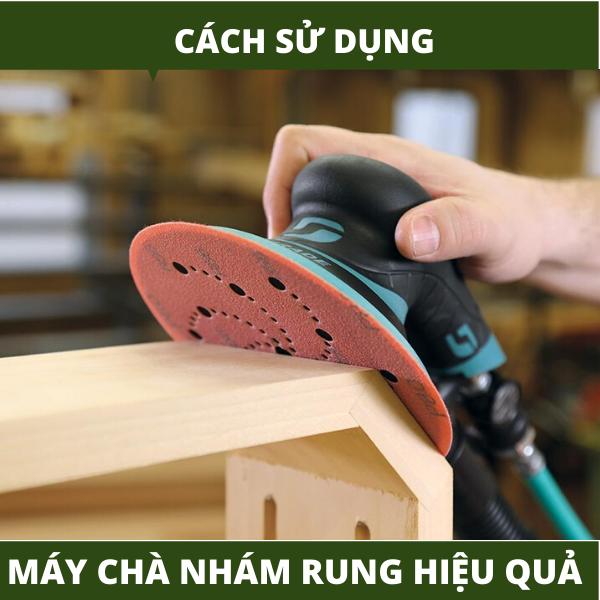 Cách sử dụng máy chà nhám rung hiệu quả, an toàn