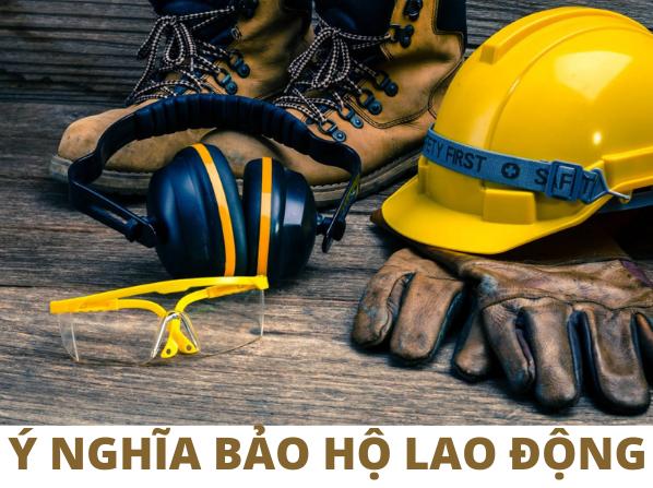 Tìm hiểu ý nghĩa của bảo hộ lao động