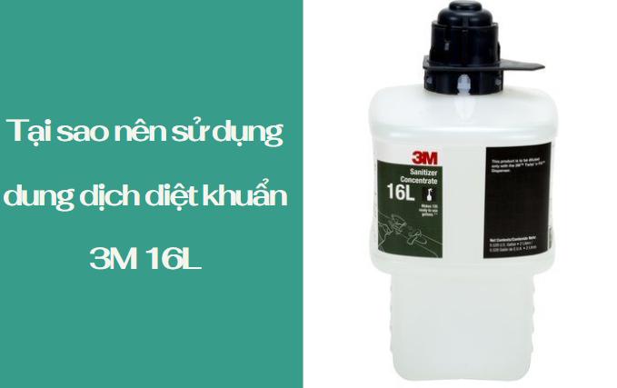 Tại sao nên sử dụng dung dịch sát trùng 3M 16L