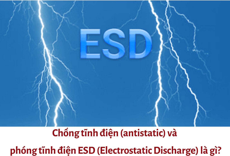 Chống tĩnh điện (antistatic) và phóng tĩnh điện ESD (Electrostatic Discharge) là gì?